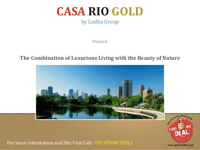 CASA RIO GOLD  by Lodha Group  Presents  The Combination of Luxurious Living with the Beauty of Nature  For more informati...