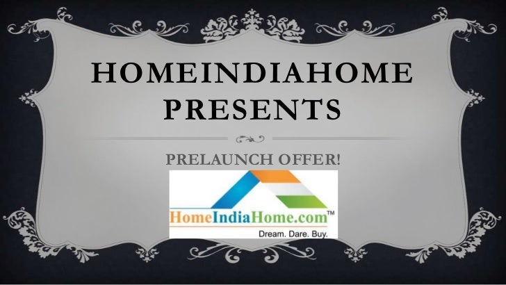 HOMEINDIAHOME   PRESENTS   PRELAUNCH OFFER!
