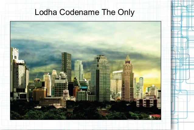 Lodha Codename The Only Call @ 09999536147 A Luxurious Project in Mumbai
