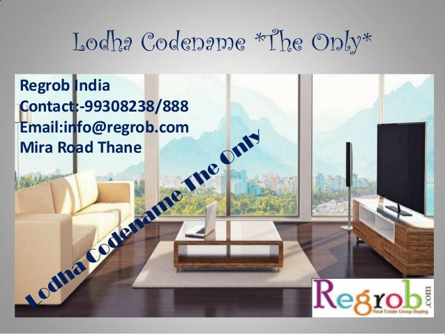 Lodha Codename *The Only* Regrob India Contact:-99308238/888 Email:info@regrob.com Mira Road Thane
