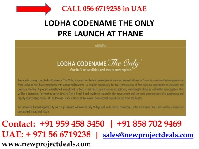 CALL 056 6719238 in UAE  LODHA CODENAME THE ONLY PRE LAUNCH AT THANE  Contact: +91 959 458 3450 | +91 858 702 9469 UAE: + ...