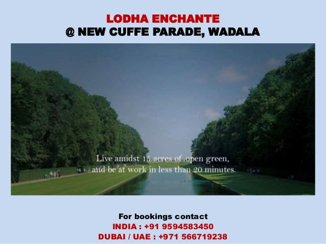 LODHA ENCHANTE @ NEW CUFFE PARADE, WADALA For bookings contact INDIA : +91 9594583450 DUBAI / UAE : +971 566719238