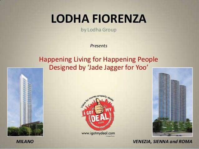 LODHA FIORENZAby Lodha GroupHappening Living for Happening PeopleDesigned by 'Jade Jagger for Yoo'PresentsMILANO VENEZIA, ...