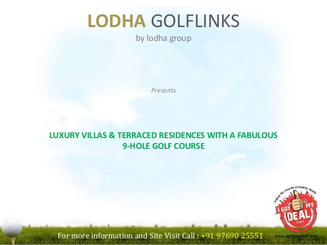 LODHA GOLFLINKS by lodha group Presents LUXURY VILLAS & TERRACED RESIDENCES WITH A FABULOUS 9-HOLE GOLF COURSE For more in...