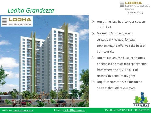 Lodha Grandezza T HA N E (W)  Forget the long haul to your cocoon of comfort. Majestic 18-storey towers, strategicallyloc...
