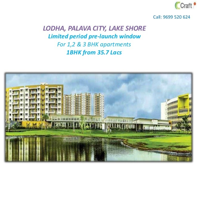 Call: 9699 520 624  LODHA, PALAVA CITY, LAKE SHORE Limited period pre-launch window For 1,2 & 3 BHK apartments 1BHK from 3...