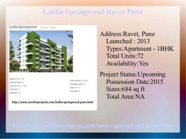 Lodha Springwood Ravet Pune Address:Ravet, Pune Launched : 2013 Types:Apartment - 1BHK Total Units:72 Availability:Yes Pro...