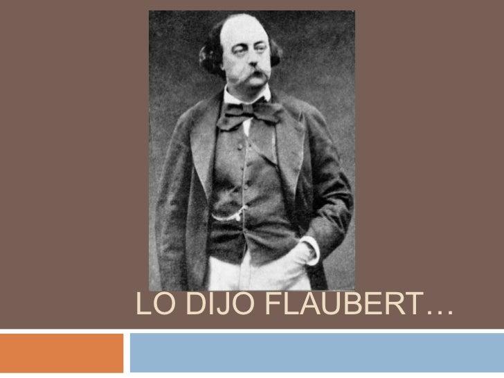LO DIJO FLAUBERT…