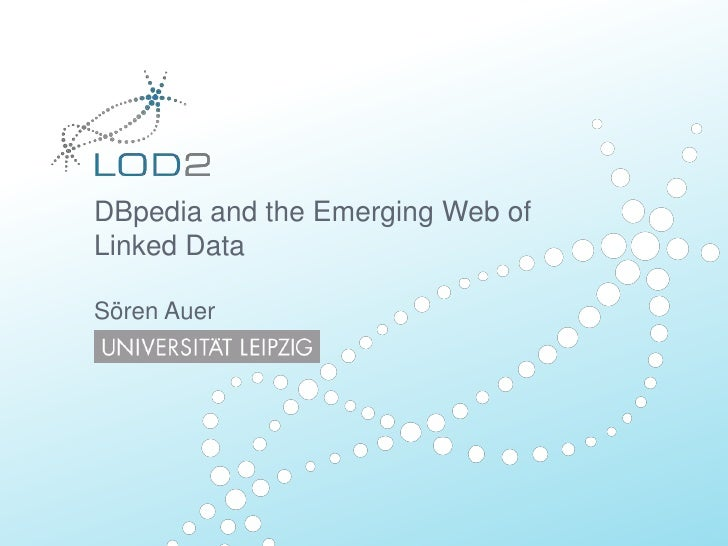 DBpedia and the Emerging Web ofLinkedDataSören Auer<br />