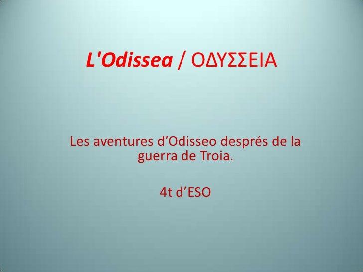 L'Odissea / ΟΔΥΣΣΕΙΑ<br />Les aventures d'Odisseodesprés de la guerra de Troia.<br />4t d'ESO<br />