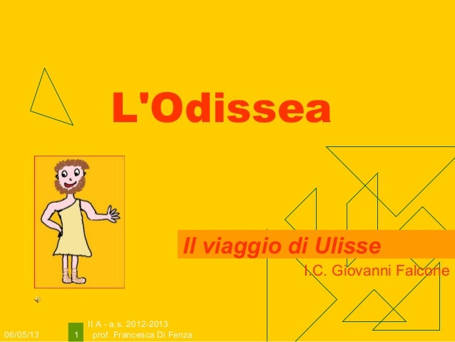 06/05/13II A - a.s. 2012-2013prof. Francesca Di Fenza1LOdisseaIl viaggio di UlisseI.C. Giovanni Falcone