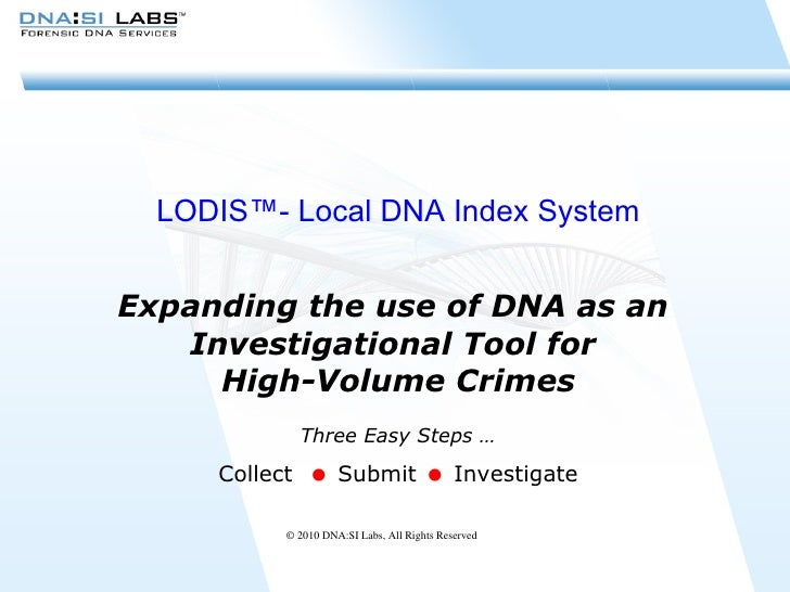 LODIS™- Local DNA Index System Expanding the use of DNA as an  Investigational Tool for  High-Volume Crimes Three Easy Ste...