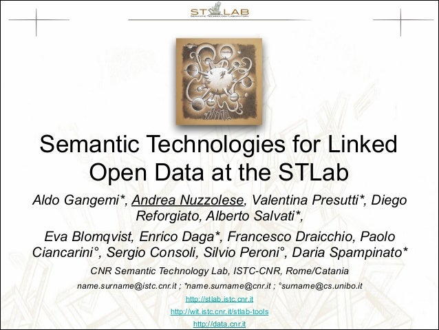 Semantic Technologies for Linked Open Data at the STLab Aldo Gangemi*, Andrea Nuzzolese, Valentina Presutti*, Diego Reforg...
