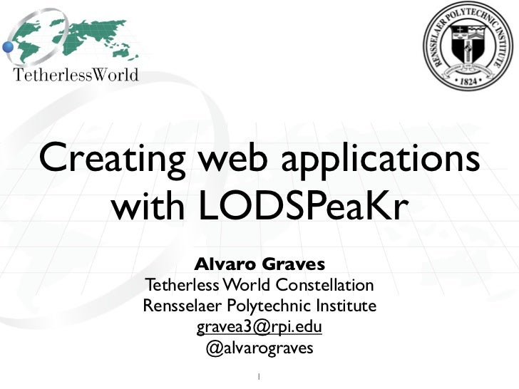 Creating web applications   with LODSPeaKr           Alvaro Graves     Tetherless World Constellation     Rensselaer Polyt...