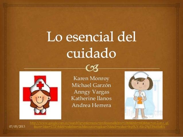 Karen MonroyMichael GarzónAnngy VargasKatherine llanosAndrea Herrera07/05/2013http://www.google.com.co/search?q=enfermeria...