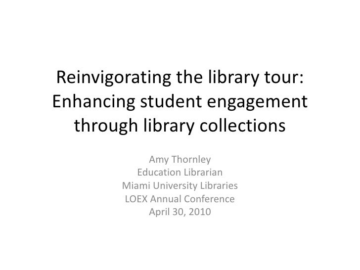Reinvigorating the library tour: Enhancing student engagement through library collections<br />Amy Thornley<br />Education...
