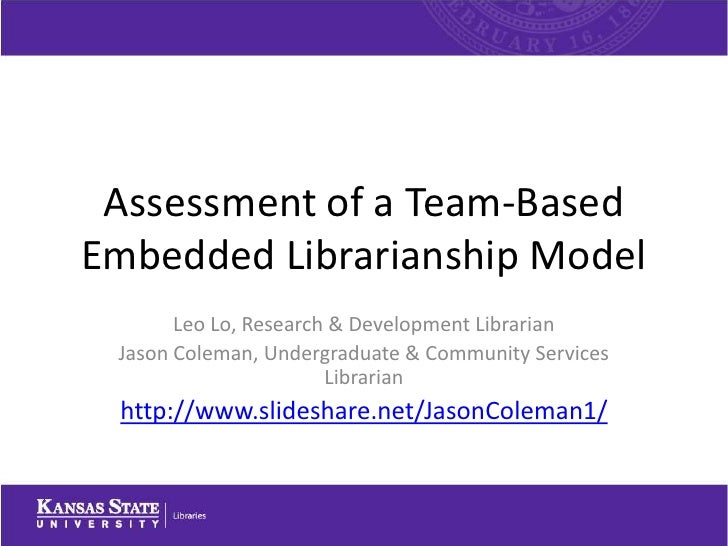Assessment of a Team-BasedEmbedded Librarianship Model       Leo Lo, Research & Development Librarian Jason Coleman, Under...