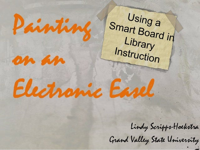 Painting on an Electronic Easel Lindy Scripps-Hoekstra Grand Valley State University