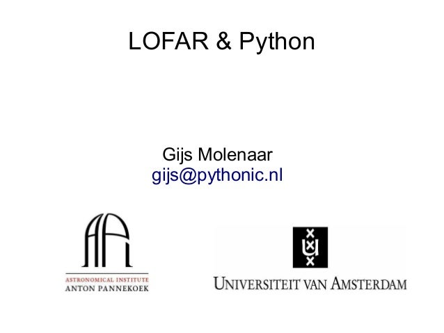 LOFAR & Python  Gijs Molenaar gijs@pythonic.nl