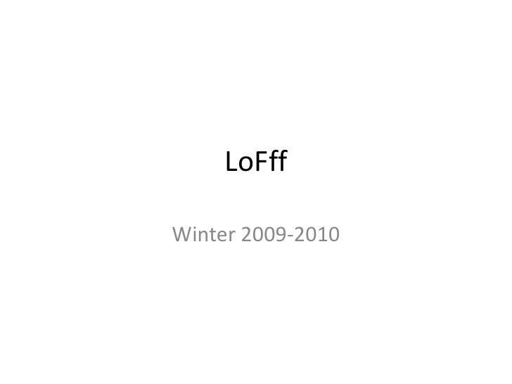 LoFff <br />Winter 2009-2010<br />