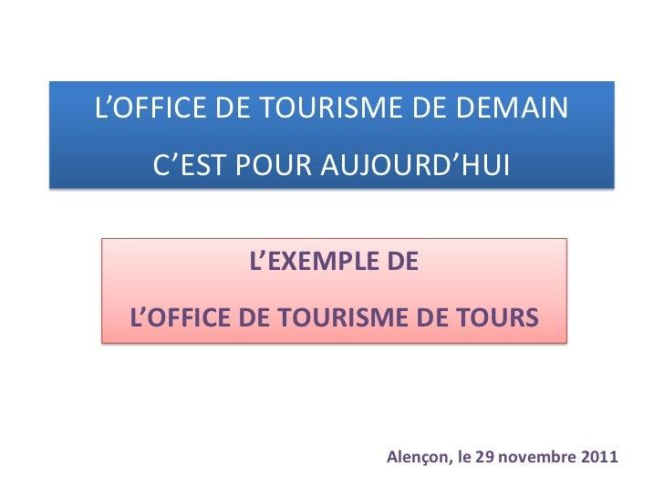 L'OFFICE DE TOURISME DE DEMAIN   C'EST POUR AUJOURD'HUI          L'EXEMPLE DE  L'OFFICE DE TOURISME DE TOURS              ...