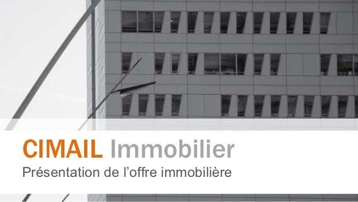 CIMAIL Immobilier       Présentation de l'offre immobilièreCimail Immobilier®
