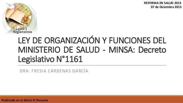 REFORMA EN SALUD 2013 07 de Diciembre 2013  LEY DE ORGANIZACIÓN Y FUNCIONES DEL MINISTERIO DE SALUD - MINSA: Decreto Legis...