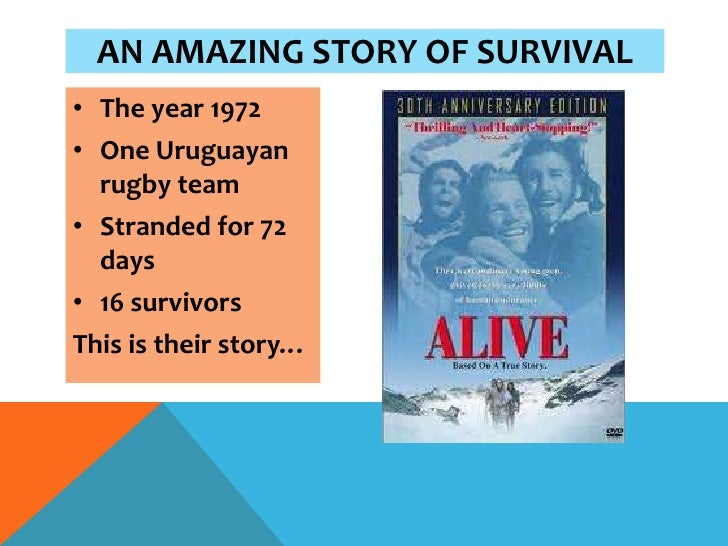 AN AMAZING STORY OF SURVIVAL• The year 1972• One Uruguayan  rugby team• Stranded for 72  days• 16 survivorsThis is their s...