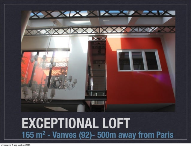EXCEPTIONAL LOFT 165 m2 - Vanves (92)- 500m away from Paris dimanche 8 septembre 2013