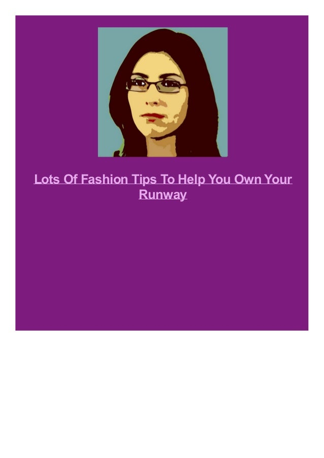 Lots Of Fashion Tips To Help You Own Your Runway
