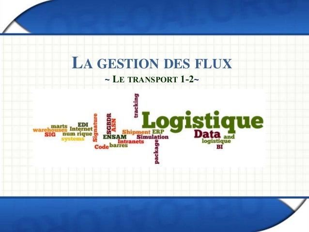 LA GESTION DES FLUX ~ LE TRANSPORT 1-2~