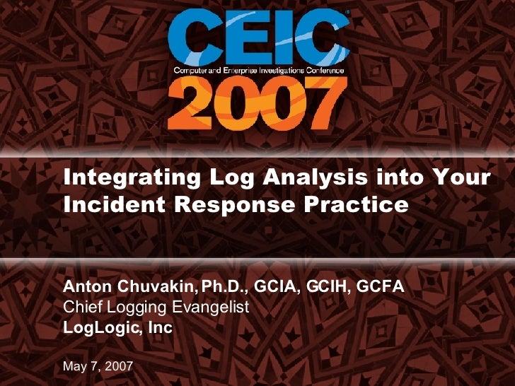 Integrating Log Analysis into Your Incident Response Practice  Anton Chuvakin, Ph.D., GCIA, GCIH, GCFA Chief Logging Evang...