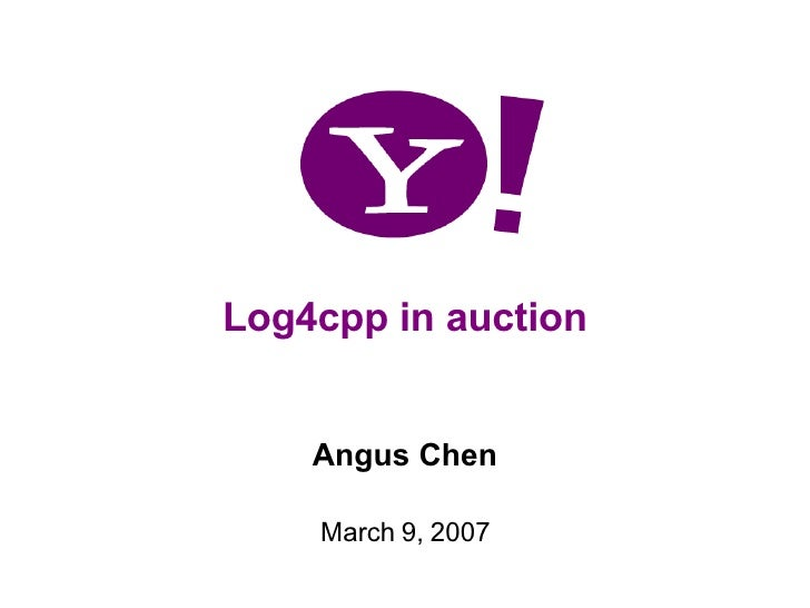 Log4cpp in auction Angus Chen March 9, 2007