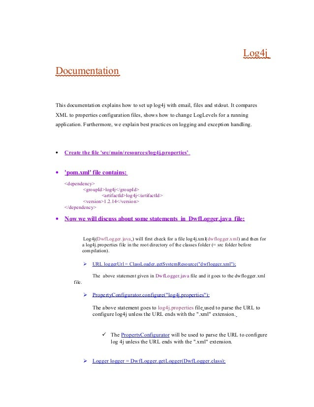 Log4j Documentation This documentation explains how to set up log4j with email, files and stdout. It compares XML to prope...