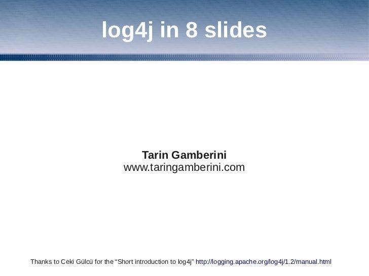 log4j in 8 slides                                  Tarin Gamberini                                www.taringamberini.comTh...