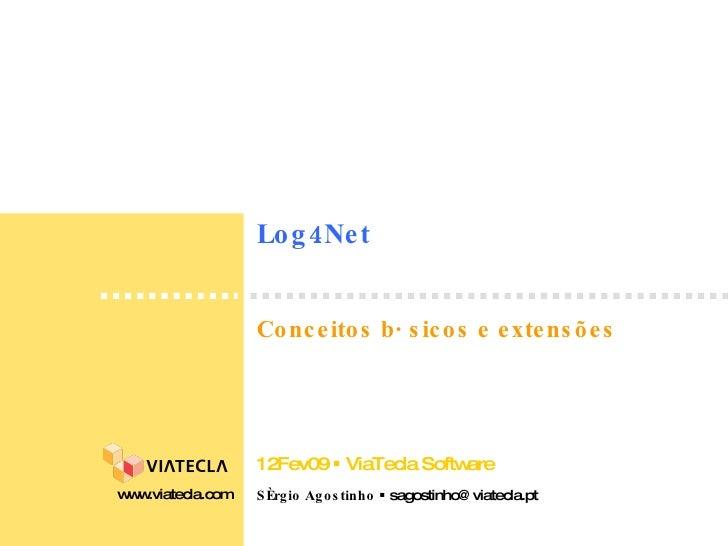 Log4Net Sérgio Agostinho    sagostinho@viatecla.pt www.viatecla.com 12Fev09    ViaTecla Software Conceitos básicos e ext...