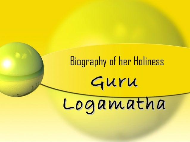 Biography of her Holiness GuruGuru LogamathaLogamatha