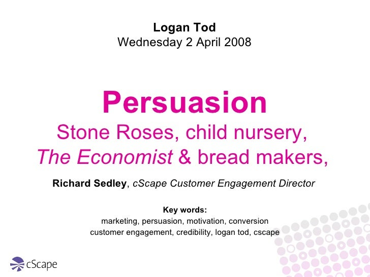 Logan Tod                Wednesday 2 April 2008                Persuasion   Stone Roses, child nursery, The Economist & br...