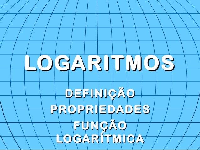 LOGARITMOSLOGARITMOS DEFINIÇÃODEFINIÇÃO PROPRIEDADESPROPRIEDADES FUNÇÃOFUNÇÃO LOGARÍTMICALOGARÍTMICA