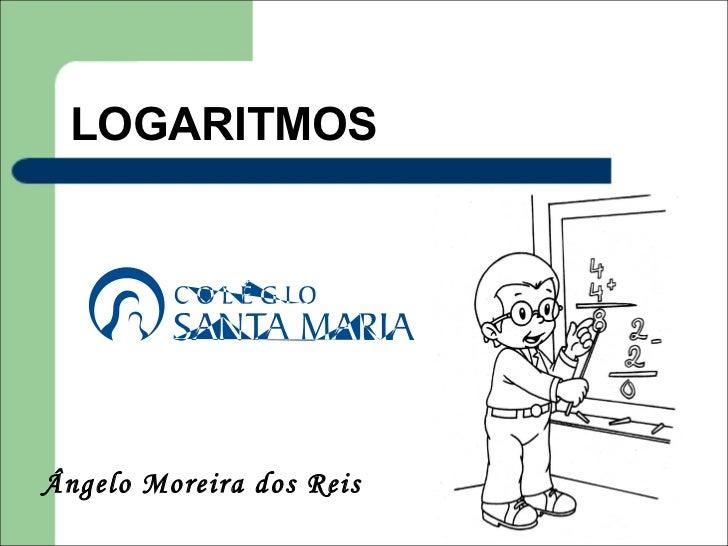 LOGARITMOSÂngelo Moreira dos Reis