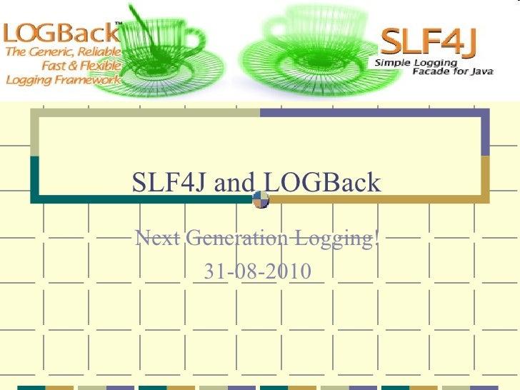SLF4J and LOGBack  Next Generation Logging! 31-08-2010