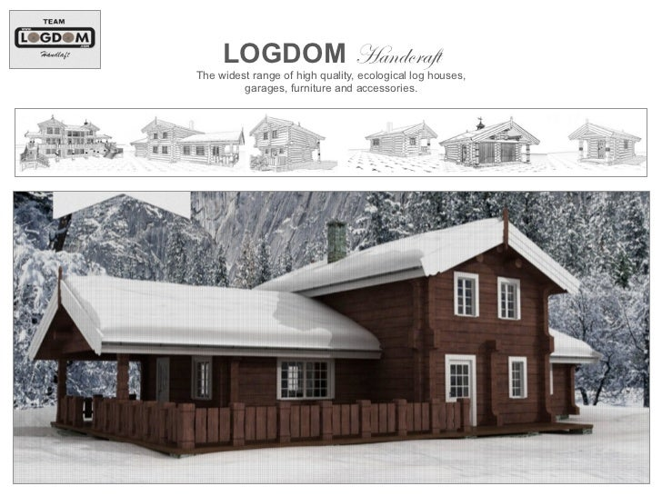LOGDOM HandcraftThe widest range of high quality, ecological log houses,         garages, furniture and accessories.!