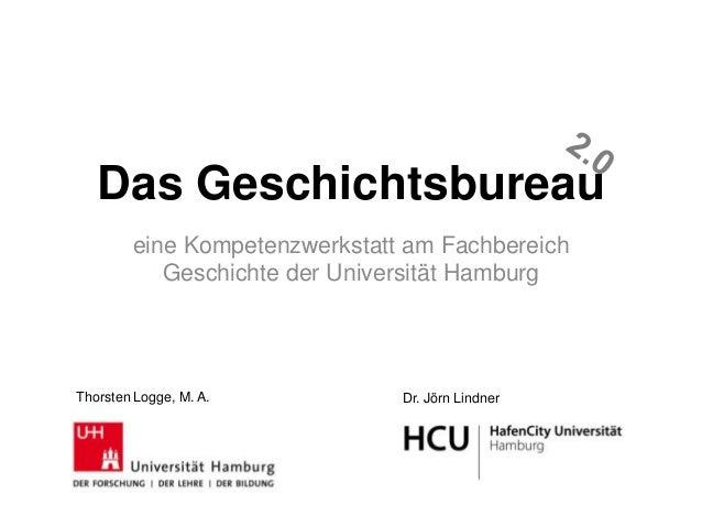 Das Geschichtsbureau eine Kompetenzwerkstatt am Fachbereich Geschichte der Universität Hamburg Dr. Jörn LindnerThorsten Lo...