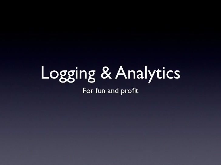 Logging & Analytics     For fun and profit