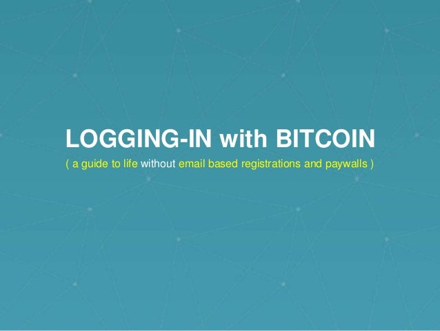 LOGGING-IN with BITCOIN ( a guide to life without email based registrations and paywalls )