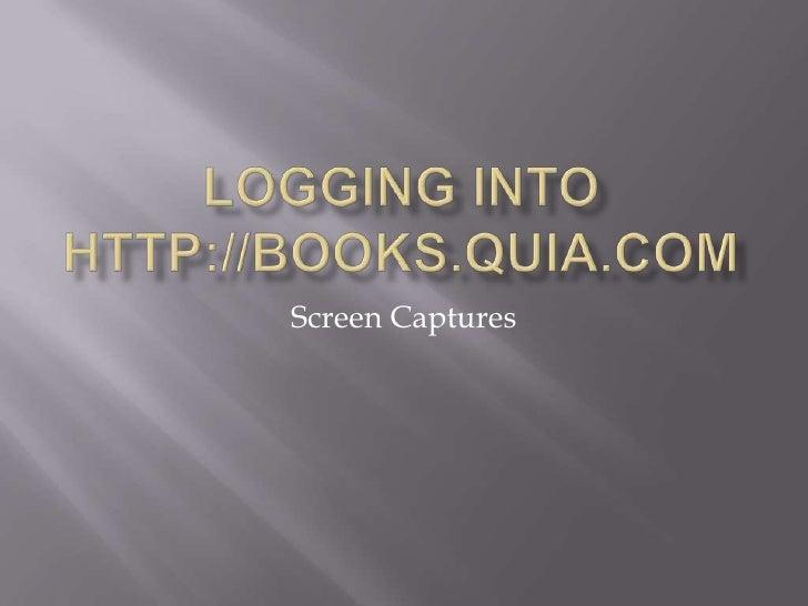 Logging into http://books.quia.com<br />Screen Captures<br />