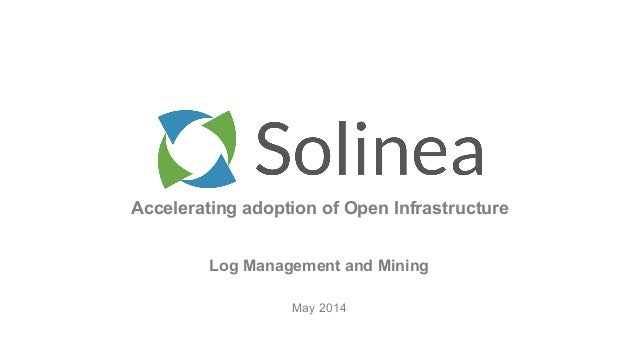 Accelerating adoption of Open Infrastructure May 2014 Log Management and Mining