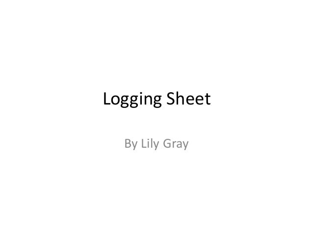 Logging Sheet  By Lily Gray
