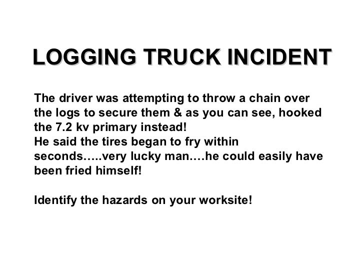 LOGGING TRUCK INCIDENT The driver was attempting to throw a chain over the logs to secure them & as you can see, hooked th...