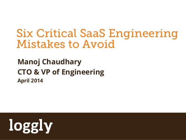 | Log management as a service Simplified Log Management Six Critical SaaS Engineering Mistakes to Avoid Manoj Chaudhary CTO...